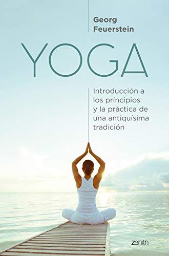 Yoga: Introducción a los principios y la práctica de una antiquísima tradición (Salud y Bienestar)
