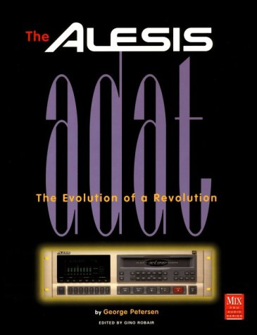 The Alesis Adat: The Evolution of a Revolution (Mix Pro Audio Series)