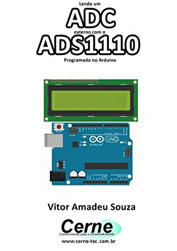 Lendo um ADC externo com o ADS1110 Programado no Arduino (Portuguese Edition)