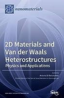 2D Materials and Van der Waals Heterostructures: Physics and Applications