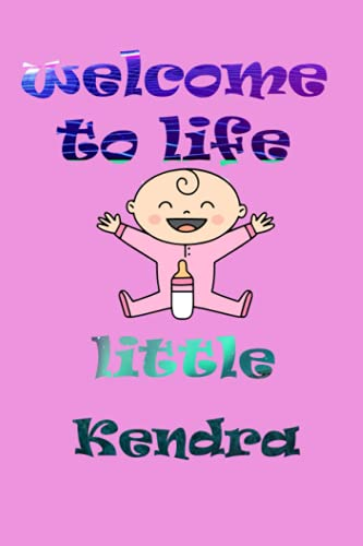 welcome to life little Kendra: notebook as gift for your partner or memory for your baby