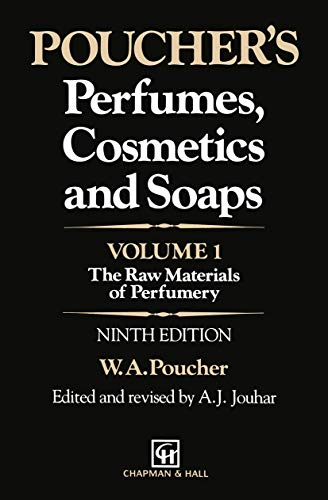 Poucher's Perfumes, Cosmetics and Soaps: The Raw Materials of Perfumery: Volume 1: The Raw Materials of Perfumery