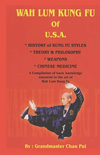 WAH LUM KUNG FU of USA  * HISTORY of KUNG FU STYLES  * THEORY & PHILOSOPHY  * WEAPONS  * CHINESE MEDICINE: A compilation of basic knowledge essential to the art of Wah Lum Kung Fu