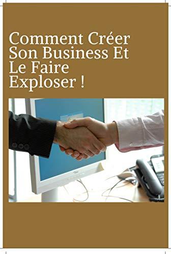 Comment Créer En Ligne Votre Business Et Exploser !: Comment Créer Votre Activité En Ligne ? Les Clés Du Business En Ligne ! (French Edition)