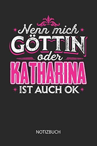 Nenn mich Göttin oder - Katharina - ist auch OK - Notizbuch: Individuelles personalisiertes Frauen Namen Blanko Notizbuch für Katharina, dotted leere ... Namenstag, Weihnachts & Geburtstags Geschenk.