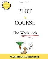 Plot A Course The Workbook: The Workbook