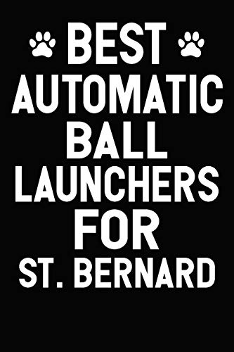 Best Automatic Ball Launchers For St. Bernard: Blank Lined Journal for Dog Lovers, Dog Mom, Dog Dad and Pet Owners