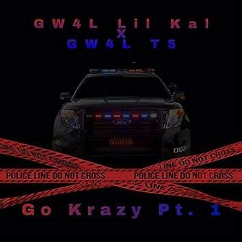 Go Krazy, Pt. 1 (feat. GW4L T5)