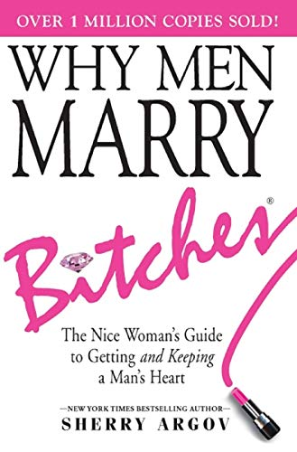 WHY MEN MARRY BITCHES: THE EXPANDED NEW EDITION - A Dating Guide for Single Women Who Are Too Nice