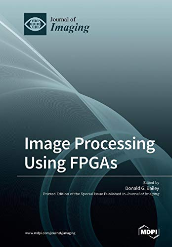 Compare Textbook Prices for Image Processing Using FPGAs  ISBN 9783038979180 by Bailey, Donald G