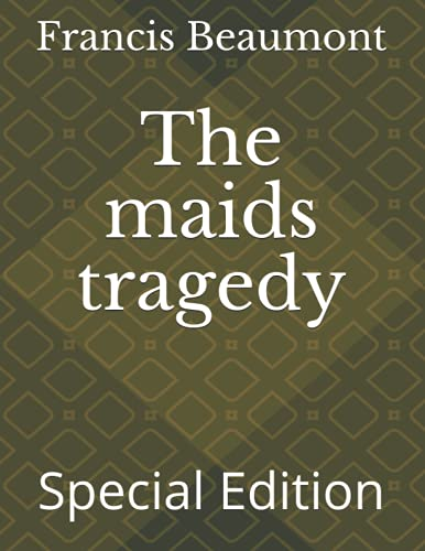 The maids tragedy: Special Edition