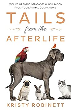 Tails from the Afterlife  Stories of Signs Messages & Inspiration from your Animal Companions
