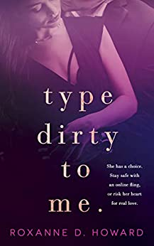 Type Dirty to Me by [Roxanne D. Howard]