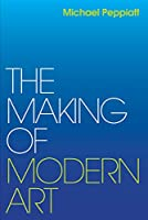 The Making of Modern Art: Selected Writings