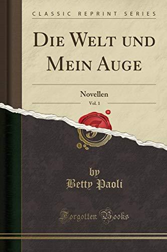 Die Welt und Mein Auge, Vol. 1: Novellen (Classic Reprint)