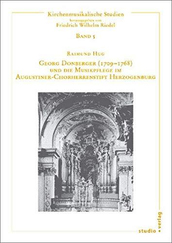 Georg Donberger (1709-1768) und die Musikpflege im Augustiner-Chorherrenstift Herzogenburg (Kirchenmusikalische Studien)