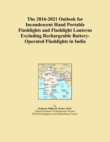 The 2016-2021 Outlook for Incandescent Hand Portable Flashlights and Flashlight Lanterns Excluding Rechargeable Battery-Operated Flashlights in India
