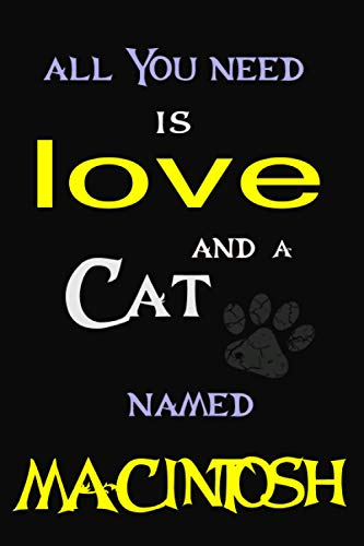 All You Need is Love and a cat Named MACINTOSH: Perfect Cute lined Journal Gift for Cat Lovers, MACINTOSH Cat Name Notebook 6x9, 120 pages