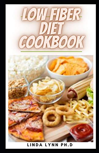 LOW FIBER DIET COOKBOOK: Prefect Guide Plus Low Fiber Healthy Homemade Recipes for People with IBD, Diverticulitis, Crohn's Disease & Ulcerative Colitis