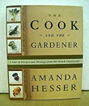 Cook and the Gardener A Year of Recipes and Notes from the French Countryside