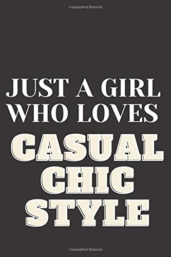 Just A girl who loves Casual Chic Style: Casual Chic Style Notebook Journal|Perfect Casual Chic Style Lover Gift For Girl. Cute Cover Design for ... 9 Inches ,100 Pages Casual Chic Style Gifts