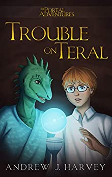 Trouble on Teral (The Portal Adventures Book 1) by [Andrew J. Harvey]