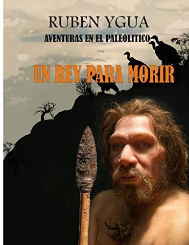 UN REY PARA MORIR: AVENTURAS EN EL PALEOLITICO: 4