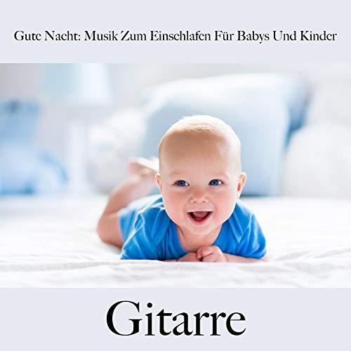 Gute Nacht: Musik Zum Einschlafen Für Babys Und Kinder: Gitarre