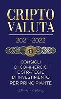 Criptovaluta 2021-2022: Consigli di Commercio e Strategie di Investimento per Principianti (Bitcoin, Ethereum, Ripple, Doge, Cardano, Shiba, Safemoon, Binance Futures e altro) (Università Esperto Di Criptovalute)