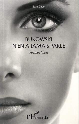 Bukowski n'en a jamais parlé: Poèmes libres