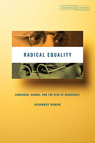Radical Equality: Ambedkar, Gandhi, and the Risk of Democracy (Cultural Memory in the Present)