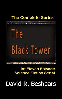 The Black Tower: The Complete Series by [David R. Beshears]