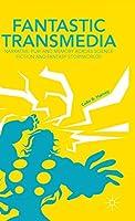 Fantastic Transmedia: Narrative, Play and Memory Across Science Fiction and Fantasy Storyworlds