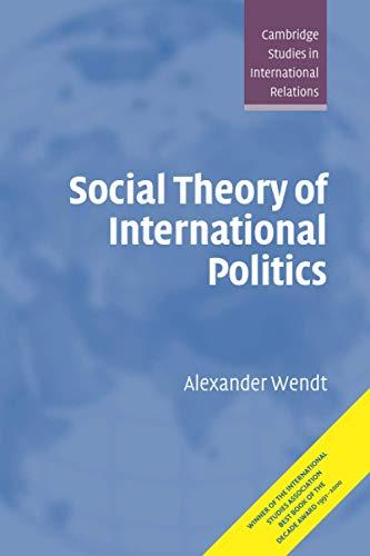 Social Theory of International Politics (Cambridge Studies in International Relations, Band 67)