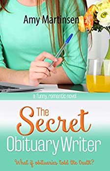 The Secret Obituary Writer: A Clean Small Town Romantic Comedy by [Amy Martinsen]