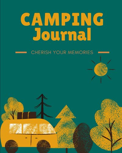 Camping Journal Cherish Your Memories: Notebook & Travel Logbook With Prompts, Perfect Gift Ideas For Teens , Boys , Girls, Children , Campers . ... , Unique & Cute Cover Design .- Paperback-