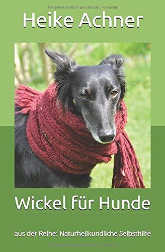 Wickel für Hunde: aus der Reihe: Naturheilkundliche Selbsthilfe