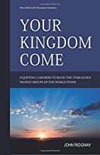 Your Kingdom Come: Equipping Laborers to Bless the Unreached People Groups of the World Today