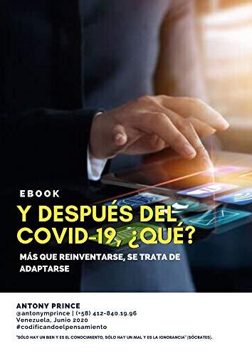 Y DESPUÉS DEL COVID-19, ¿QUÉ?: MÁS QUE REINVENTARSE, SE TRATA DE ADAPTARSE (Spanish Edition)
