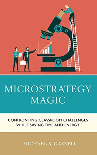 Microstrategy Magic: Confronting Classroom Challenges While Saving Time and Energy