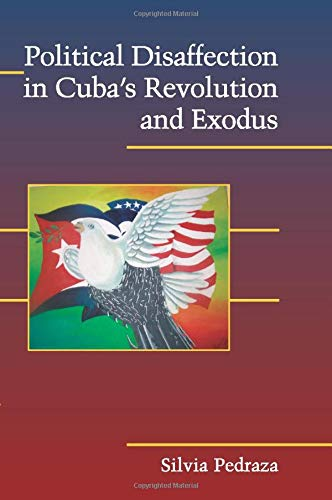 Political Disaffection in Cuba's Revolution and Exodus (Cambridge Studies in Contentious Politics)