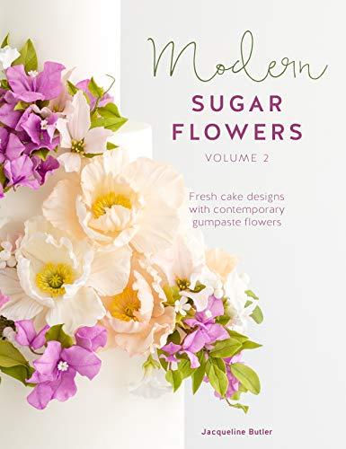 Modern Sugar Flowers: Fresh cake designs with contemporary gumpaste flowers