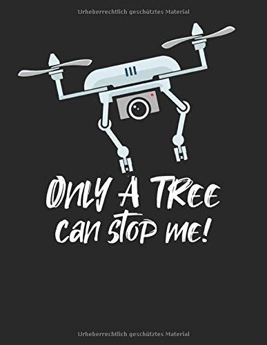 Drohnen Flugbuch: ♦ Logbuch für alle Flüge mit Drohnen, Quadrocopter oder Multicopter  ♦ Vorlage für über 100 Flüge ♦ großzügiges A4+ Format ♦ Motiv: Only a tree can stop me 13
