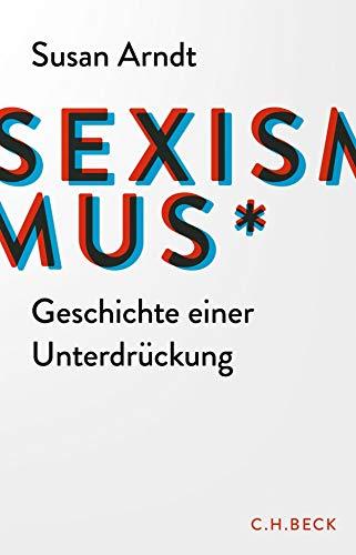 Sexismus: Geschichte einer Unterdrückung: Geschichte einer Unterdrckung