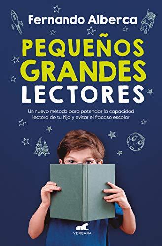 Pequeños grandes lectores: Un nuevo método para potenciar la capacidad lectora de tu hijo y evitar el fracaso escolar (Libro práctico)