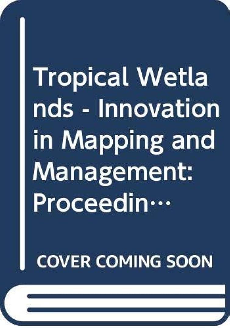 ドロー見て糸Tropical Wetlands - Innovation in Mapping and Management: Proceedings of the International Workshop on Tropical Wetlands: Innovation in Mapping and Management, ... Banjarmasin, Indonesia (English Edition)