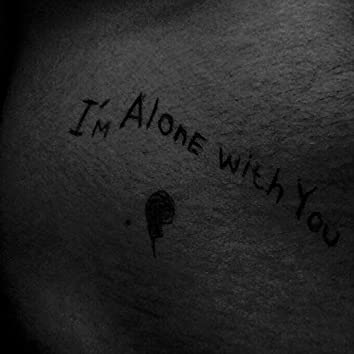 I'm Alone with You