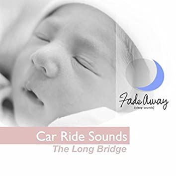 Car Ride Sounds - The Long Bridge