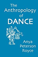 The Anthropology of Dance by Anya Peterson Royce(2015-01-19)
