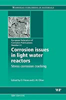 Corrosion Issues in Light Water Reactors: Stress Corrosion Cracking (Volume 51) (European Federation of Corrosion (EFC) Series, Volume 51)